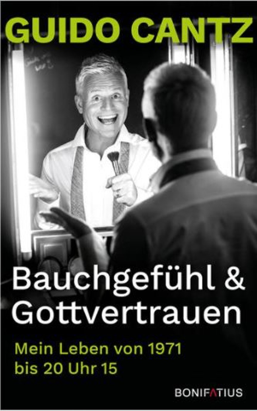 """Das Cover der Biografie """"Bauchgefühl und Gottvertrauen"""" von Guido Cantz."""